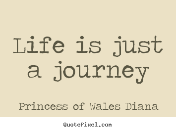 Sayings About Life Life Is Just A Journey