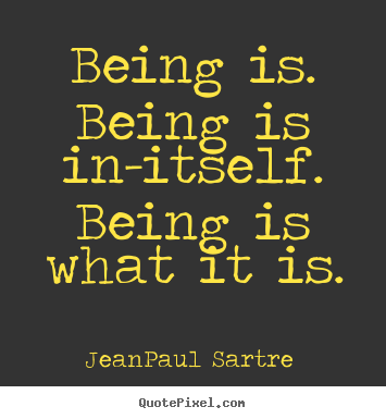Create graphic picture quotes about life - Being is. being is in-itself. being is what it..