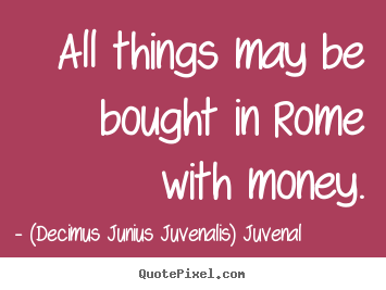 Design image quote about life - All things may be bought in rome with money.