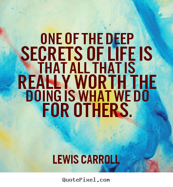 Create image quotes about life - One of the deep secrets of life is that all that is..