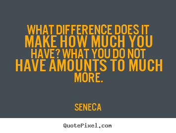 Life quotes - What difference does it make how much you..