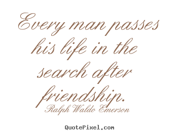 Every man passes his life in the search.. Ralph Waldo Emerson best life quotes
