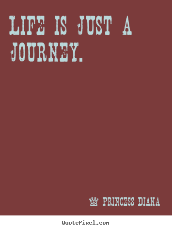 Create custom picture quote about life - Life is just a journey.