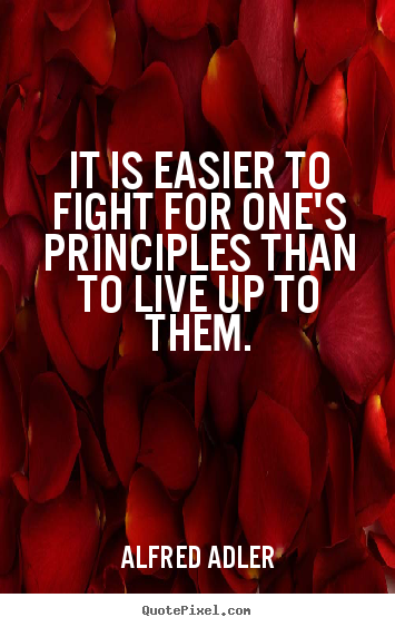 Alfred Adler picture quotes - It is easier to fight for one's principles than to live.. - Life quotes