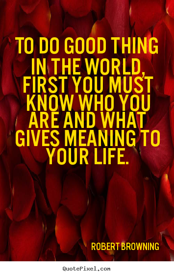 Customize picture quotes about life - To do good thing in the world, first you must know..