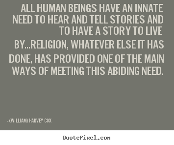 Make picture quotes about life - All human beings have an innate need to hear..