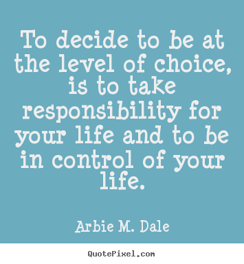 Create graphic picture quotes about life - To decide to be at the level of choice, is to take..