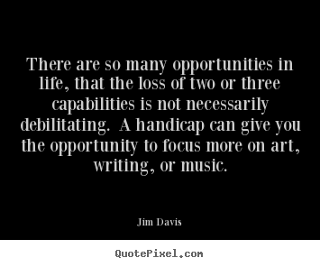Jim Davis picture quotes - There are so many opportunities in life, that the loss of.. - Life quotes