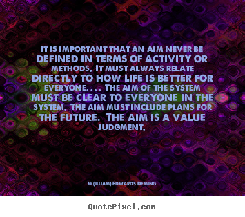 Quotes about life - It is important that an aim never be defined in terms of..