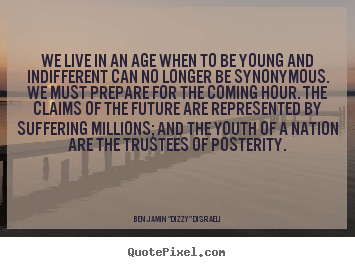 Quotes about life - We live in an age when to be young and indifferent can no longer be synonymous...