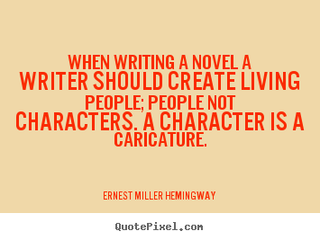 Life quotes - When writing a novel a writer should create..