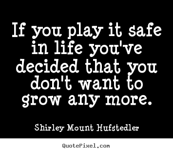 Customize poster quote about life - If you play it safe in life you've decided that..