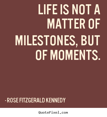 Life quotes - Life is not a matter of milestones, but of..