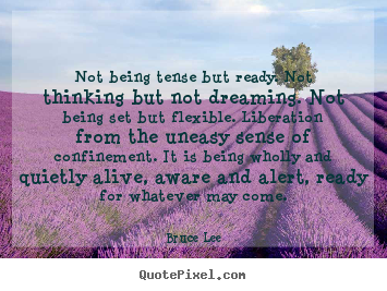 Bruce Lee picture quotes - Not being tense but ready. not thinking but not dreaming... - Life quote