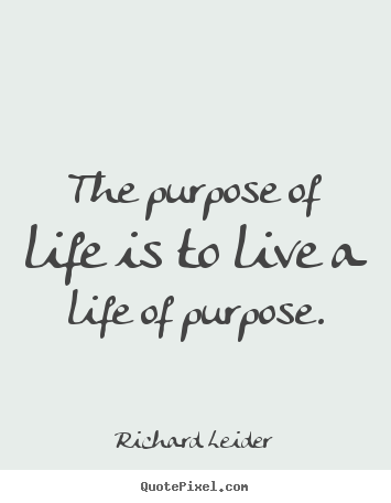 Quotes About Purpose Simple Life Quotes  The Purpose Of Life Is To Live A Life Of Purpose.