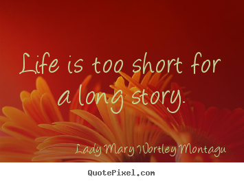 Design picture quotes about life - Life is too short for a long story.