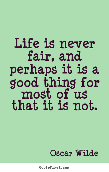 Oscar Wilde picture quotes - Life is never fair, and perhaps it is a good.. - Life quotes