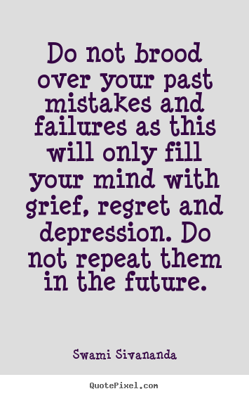 Swami Sivananda picture quote - Do not brood over your past mistakes and failures as this will.. - Life quotes