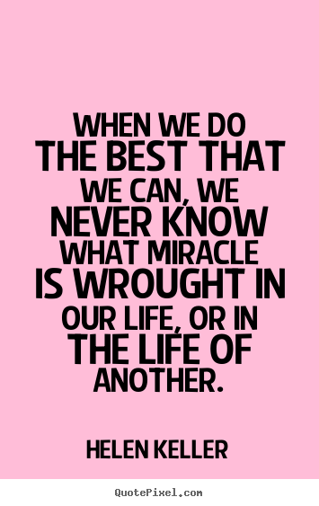 Life quotes - When we do the best that we can, we never know..