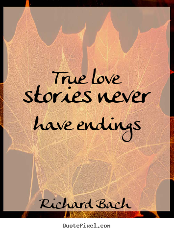 True love stories never have endings Richard Bach popular life quotes