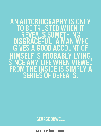 George Orwell image quote - An autobiography is only to be trusted when.. - Life sayings
