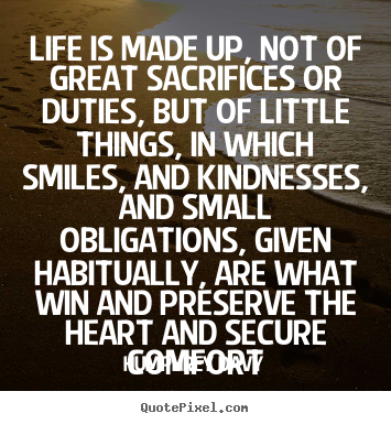 Life is made up, not of great sacrifices or.. Humphrey Davy best life quotes