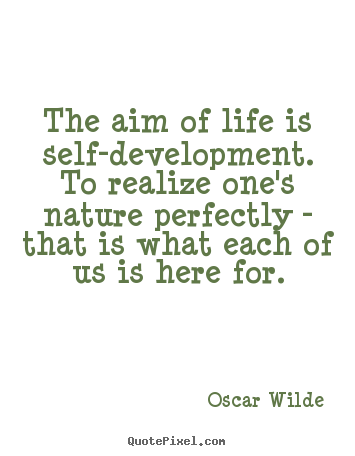 Oscar Wilde picture quotes - The aim of life is self-development. to realize one's nature perfectly.. - Life quotes