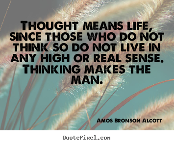 Life quote - Thought means life, since those who do not think so do not live in..