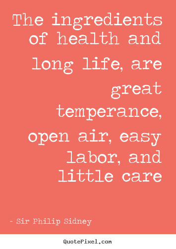 Make personalized picture quotes about life - The ingredients of health and long life, are great..