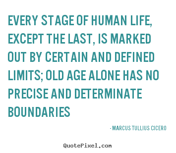 Marcus Tullius Cicero picture quotes - Every stage of human life, except the last, is marked out by certain.. - Life quotes