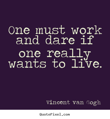 Dare Quotes Alluring Create Graphic Picture Quotes About Life  One Must Work And Dare