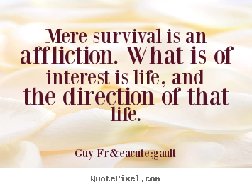 Guy Frégault picture quotes - Mere survival is an ...