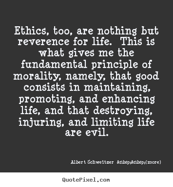 Quotes about life - Ethics, too, are nothing but reverence for life. this..