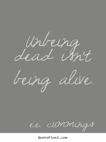 Customize picture quote about life - Unbeing dead isn't being alive.