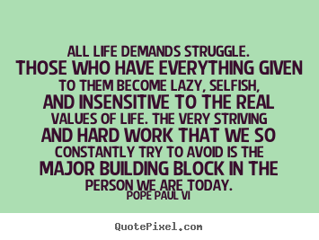 Life quote - All life demands struggle. those who have everything ...