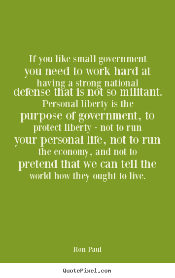 Create graphic picture quotes about life - If you like small government you need to work..