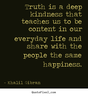 Quotes About Life Truth Is A Deep Kindness That Teaches Us To Be