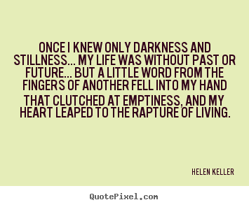 How to make picture quotes about life - Once i knew only darkness and stillness... my life was without..