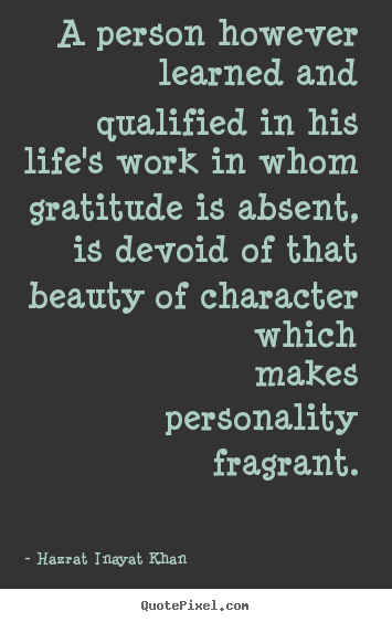 Life quote - A person however learned and qualified in his life's work..