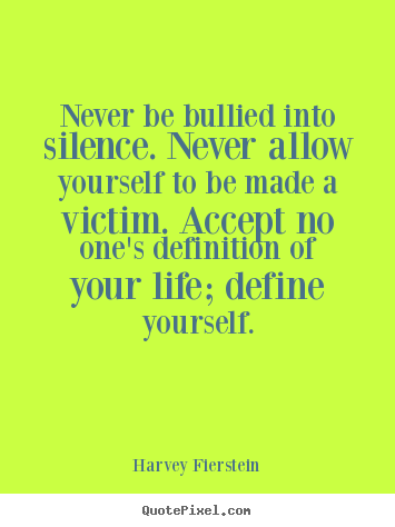 Victim Quotes Delectable Never Be Bullied Into Silencenever Allow Yourself To Be Made A