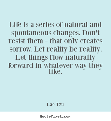 Lao Tzu Quotes Life Inspiration How To Design Picture Quotes About Life  Life Is A Series Of