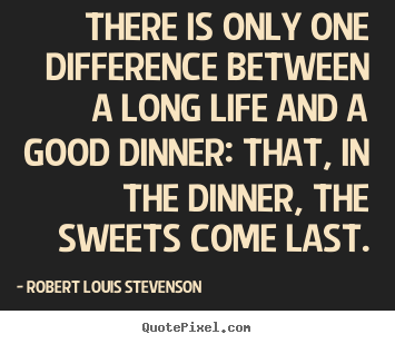 Robert Louis Stevenson picture quote - There is only one difference between a long life.. - Life quotes