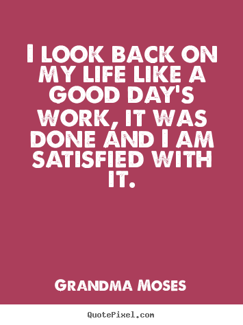 Quote about life - I look back on my life like a good day's..