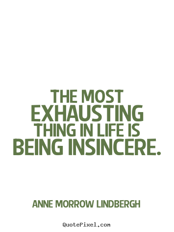 How to design photo quotes about life - The most exhausting thing in life is being insincere.
