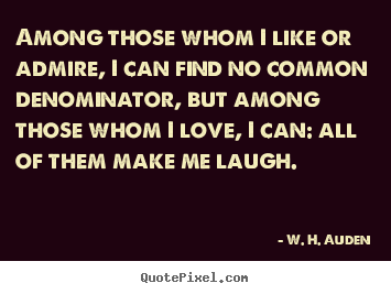 Life quotes - Among those whom i like or admire, i can find no..