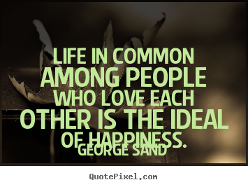 George Sand photo quote - Life in common among people who love each.. - Life quote