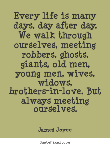 James Joyce picture quotes - Every life is many days, day after day. we walk through.. - Life quotes