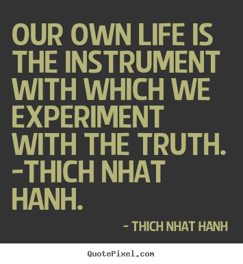 Life quotes - Our own life is the instrument with which..