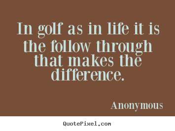 Golf Quote Alluring Anonymous Picture Quotes  In Golf As In Life It Is The Follow