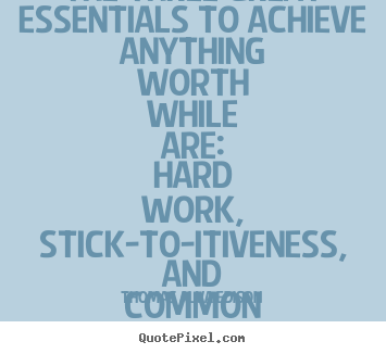 Quote about life - The three great essentials to achieve anything worth while..